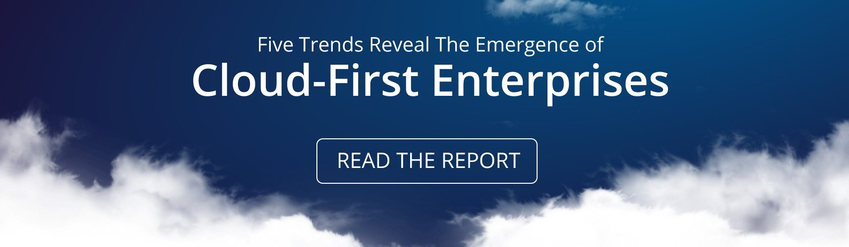 Report: Five Trends Reveal The Emergence of Cloud-First Enterprises