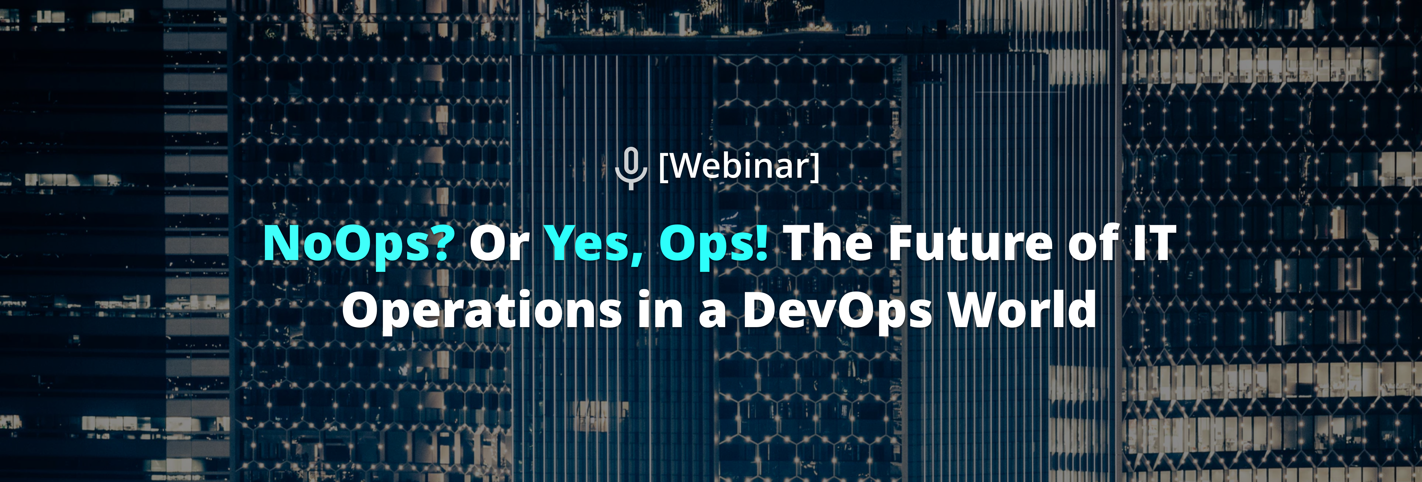 NoOps? Or Yes, Ops! The Future of IT Operations in a DevOps World