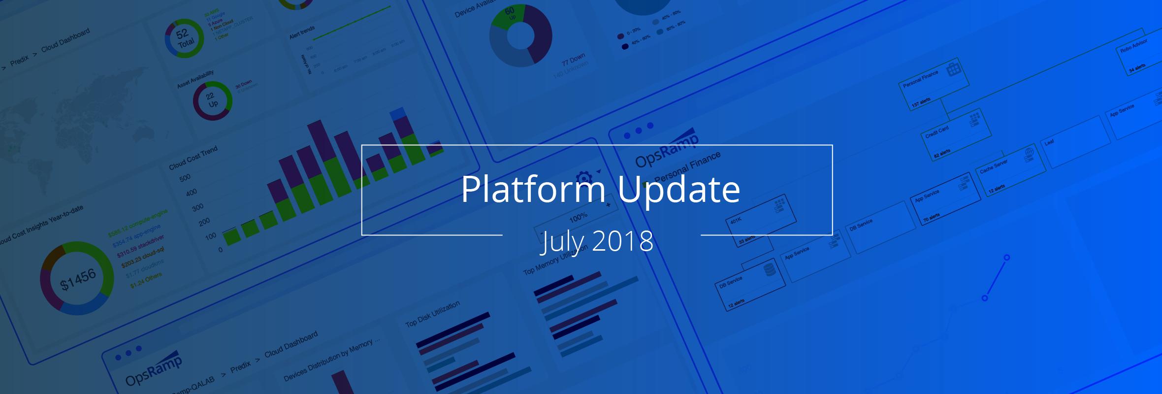 OpsRamp July 2018 Platform Update: Manage Your Hybrid IT Ecosystem Better
