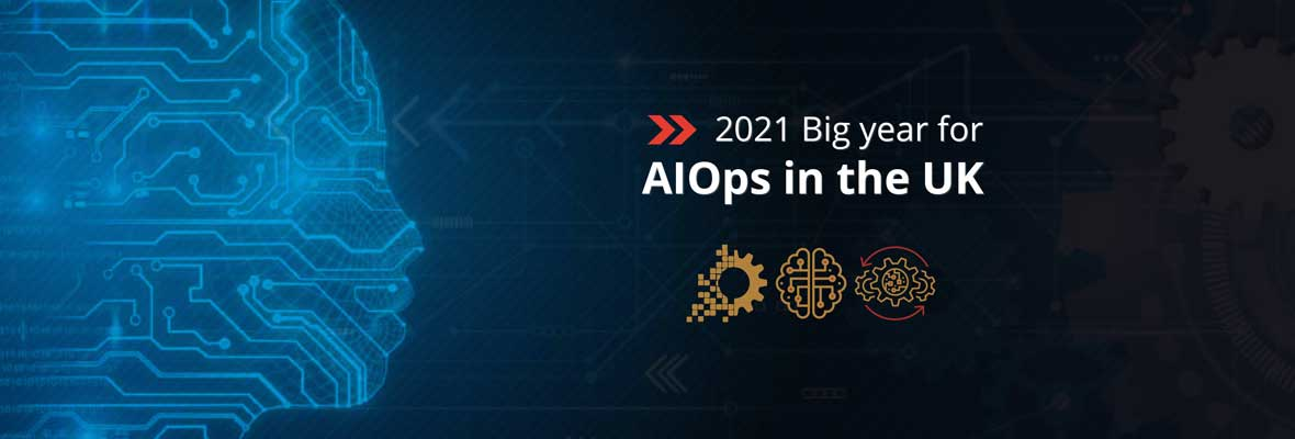 The 2021 State of IT Operations Management: UK Struggles with Current Tools but Looks to AIOps for Relief