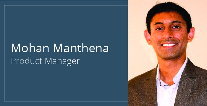 Mohan Manthena, Product Manager