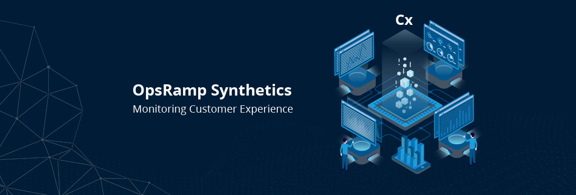 From the First Mile of Infrastructure Performance to the Last Mile of Customer Experience: OpsRamp Synthetic Monitoring Sees What Your Customer Does