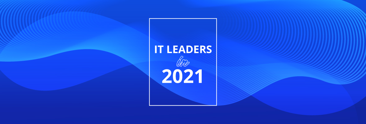 IT Leaders in 2021: Great Expectations
