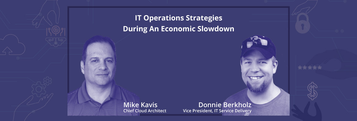 Experts Discuss IT Operations Strategies During an Economic Slowdown