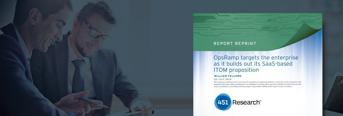 New Report From 451 Research Highlights OpsRamp's Capabilities For Hybrid IT Operations Management