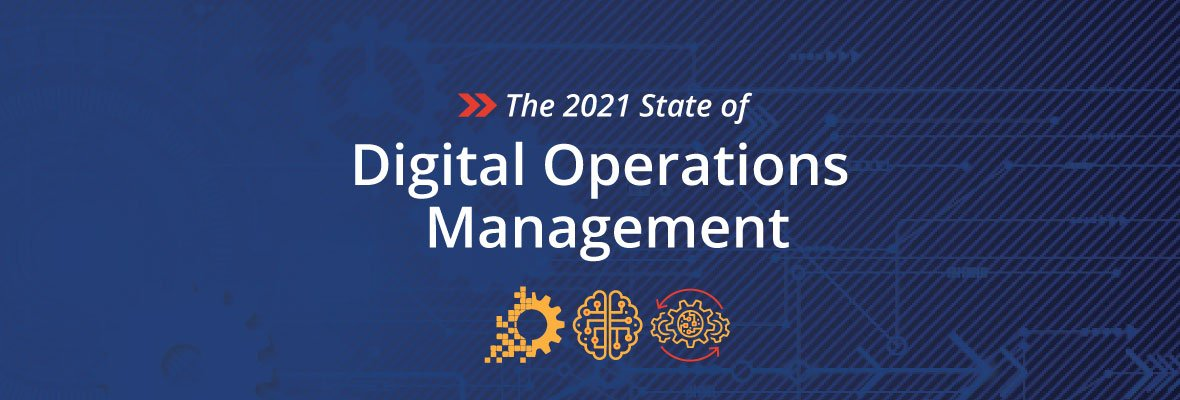 [Report] The 2021 State of Digital Operations Management