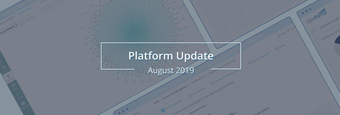 OpsRamp August 2019: Alert Management, AIOps, Cloud Monitoring, Integrations, APIs