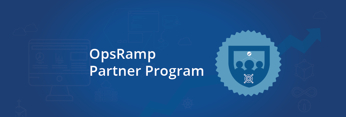 OpsRamp Launches New Partner Program to Help Technology and Solution Partners Deliver Greater Customer Value