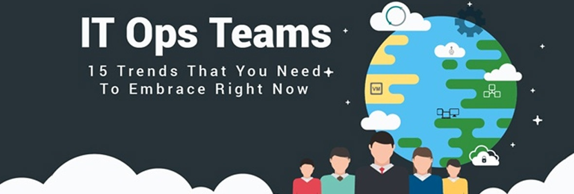 IT Ops Teams: 15 Trends That You Need To Embrace Right Now [Infographic]